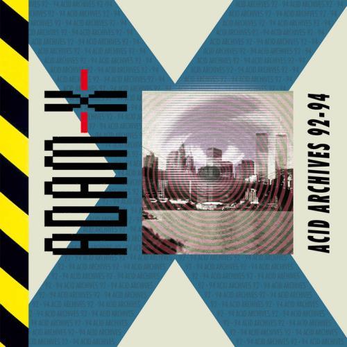 Adam X — Acid Archives 92-94 (2021)
