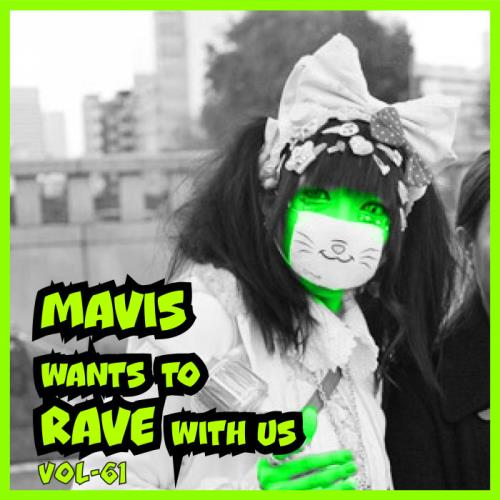 MAVIS Wants To RAVE With Us ! Vol. 61 (2021)
