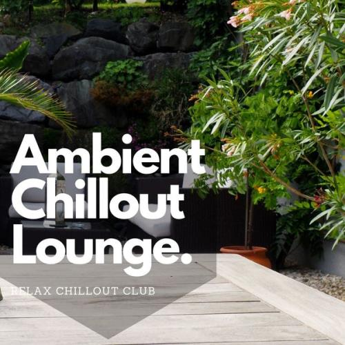 Relax Chillout Club — Ambient Chillout Lounge Relaxing Music (2021)