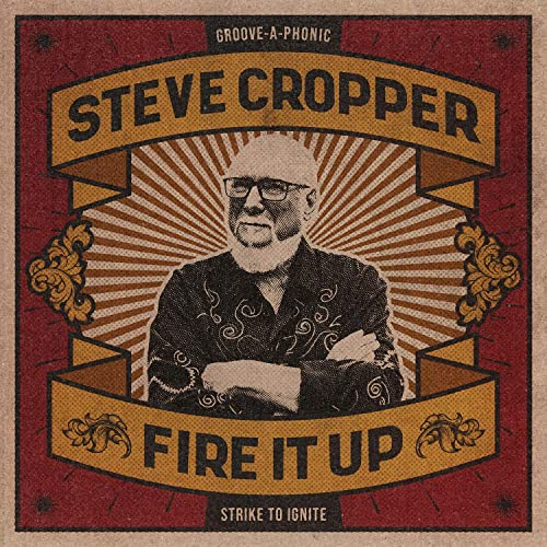 Steve Cropper — Fire It Up (2021)